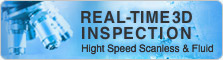 REAL-TIME 3D INSPECTION - High Speed Scanless & Fluid -